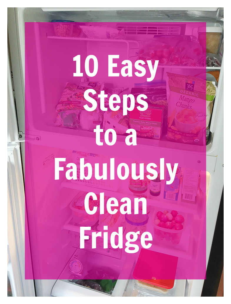 10 Easy Steps to a Fabulously Clean Fridge