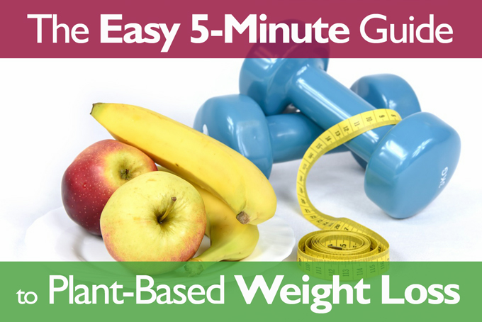 The Easy 5-Minute Guide to Plant-Based Weight Loss